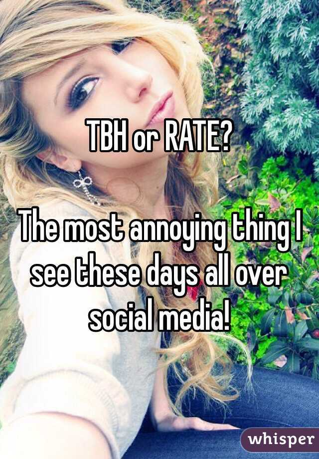 TBH or RATE?  The most annoying thing I see these days all over social media!
