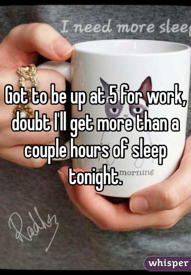 Got to be up at 5 for work, doubt I'll get more than a couple hours of sleep tonight.
