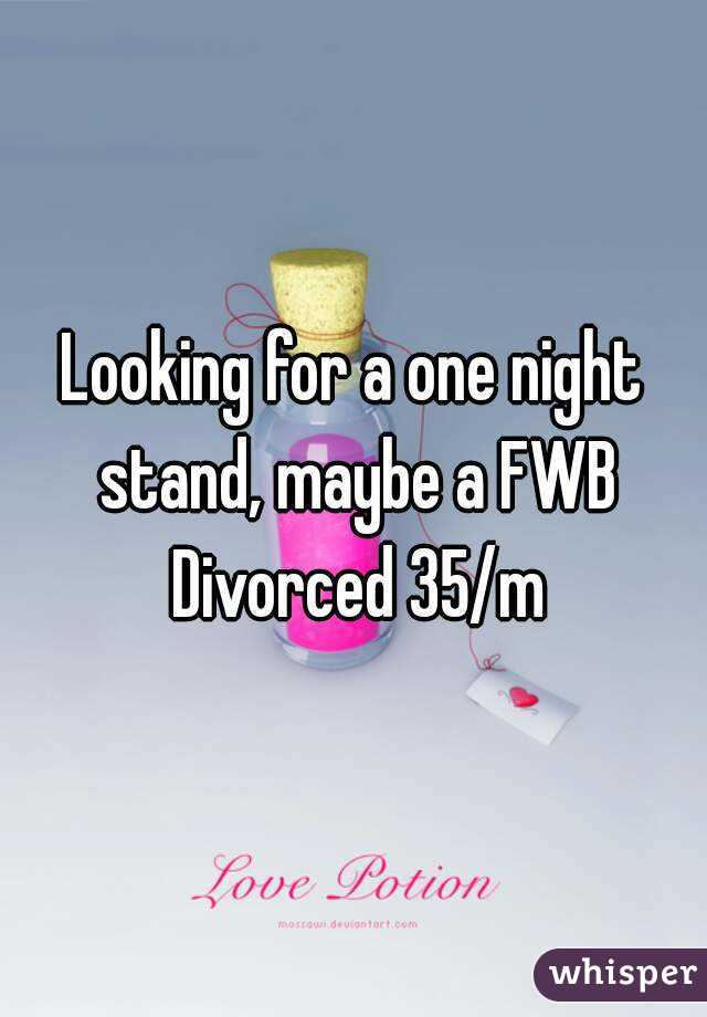 Looking for a one night stand, maybe a FWB Divorced 35/m