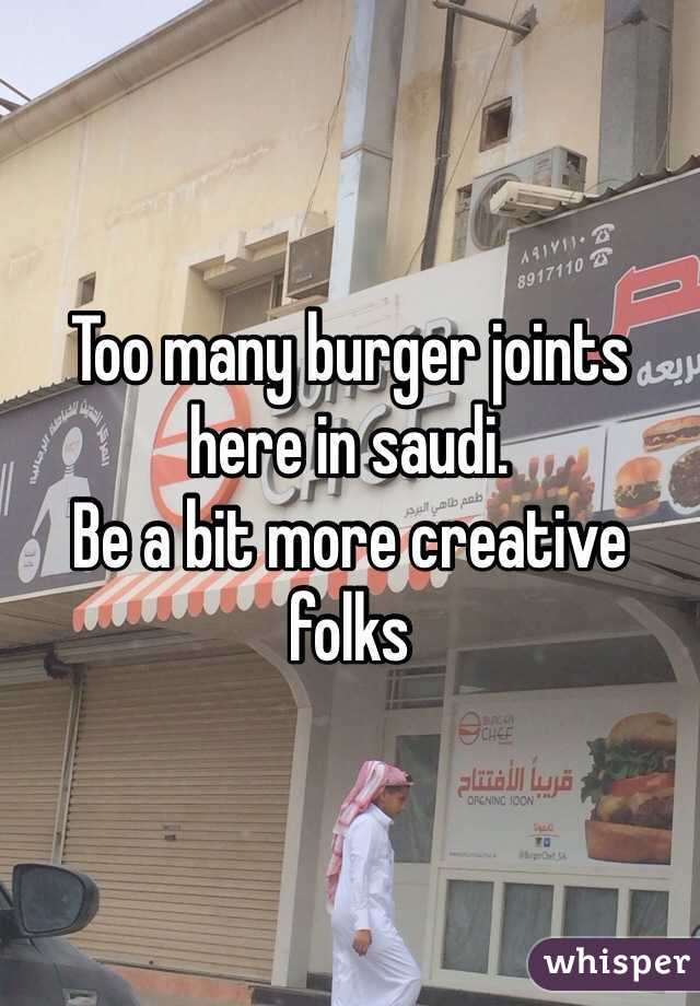 Too many burger joints here in saudi. Be a bit more creative folks