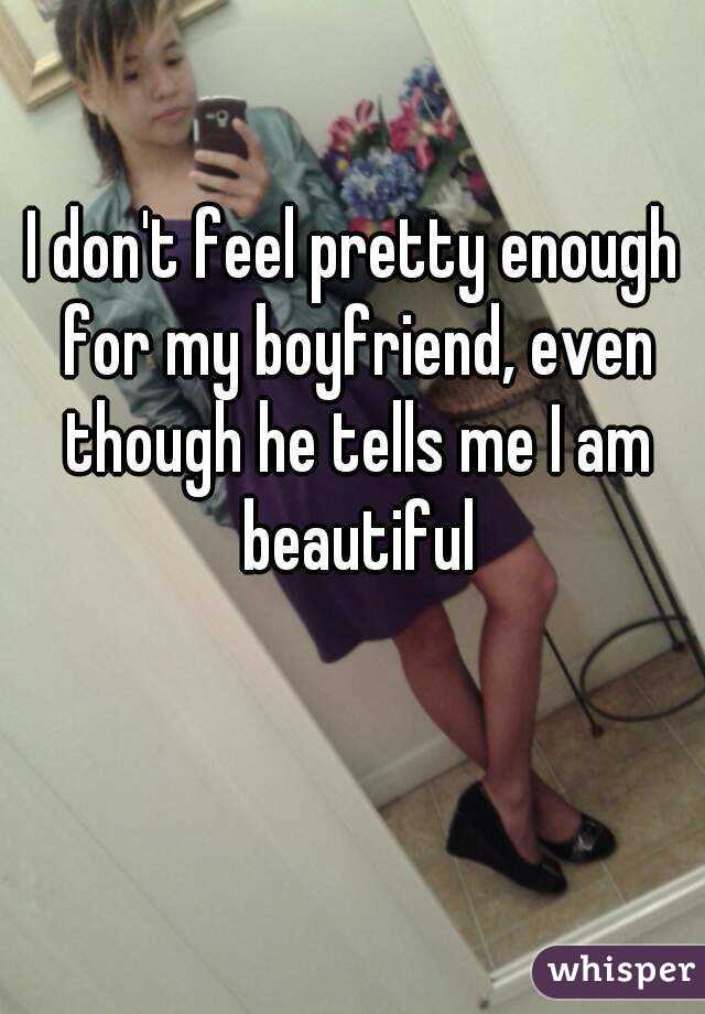 I don't feel pretty enough for my boyfriend, even though he tells me I am beautiful