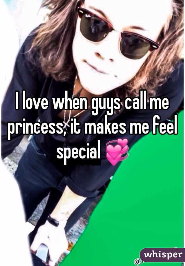 I love when guys call me princess, it makes me feel special 💞