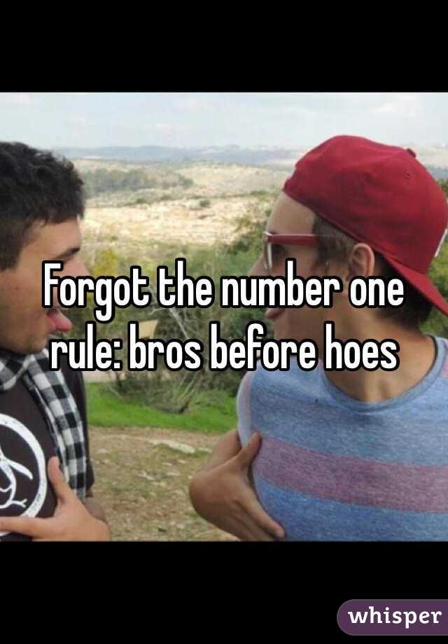 Forgot the number one rule: bros before hoes