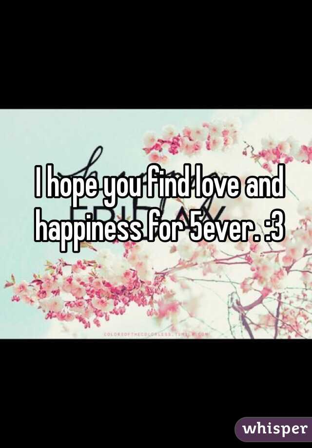 I hope you find love and happiness for 5ever. :3