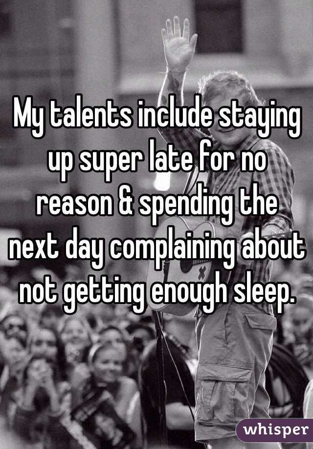 My talents include staying up super late for no reason & spending the next day complaining about not getting enough sleep.