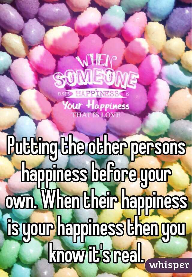Putting the other persons happiness before your own. When their happiness is your happiness then you know it's real.
