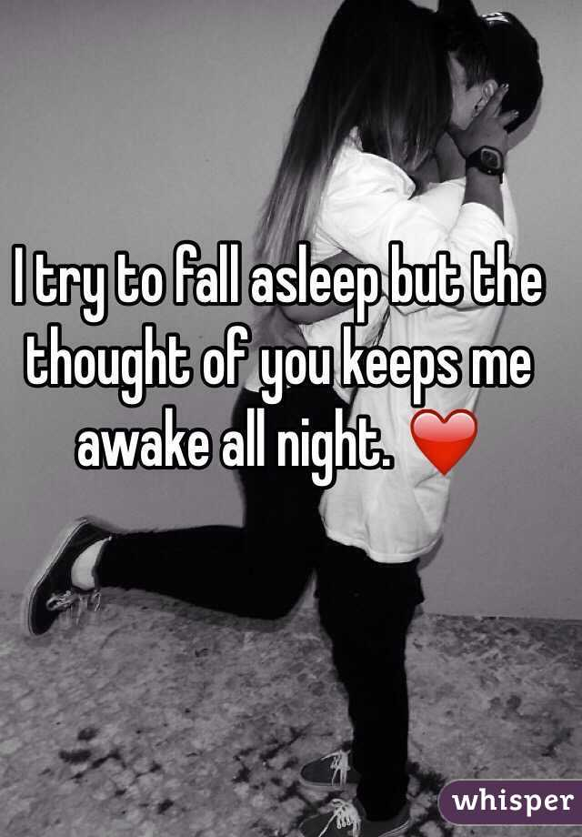 I try to fall asleep but the thought of you keeps me awake all night. ❤️