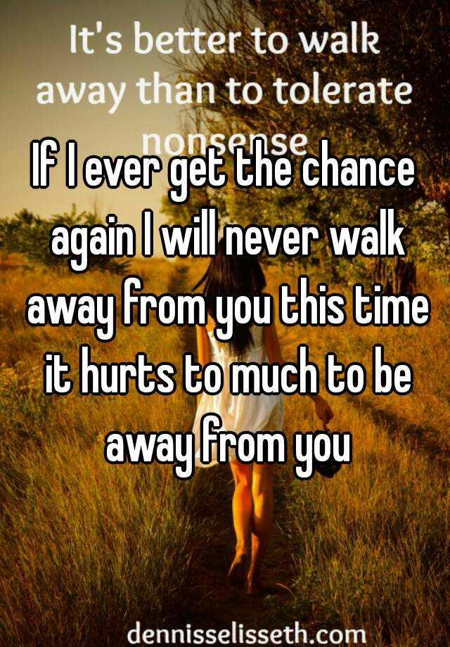If I Walk Away Purposefulness He Come Back