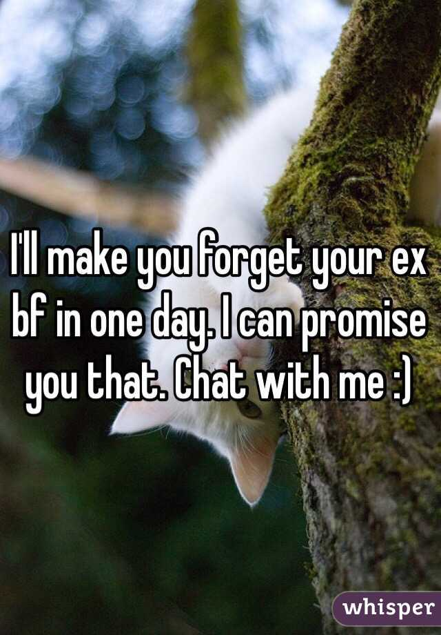 I'll make you forget your ex bf in one day  I can promise