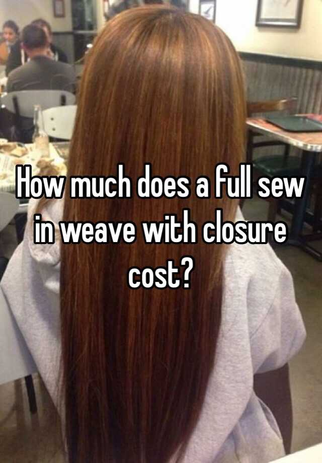 How Much Does A Full Sew In Weave With Closure Cost