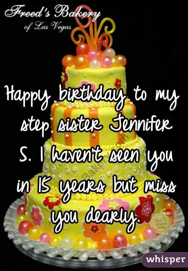 Happy Birthday To My Step Sister Jennifer S I Havent Seen You In