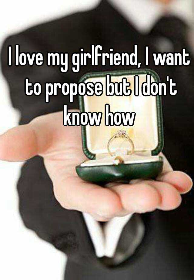 I Love My Girlfriend I Want To Propose But I Dont Know How