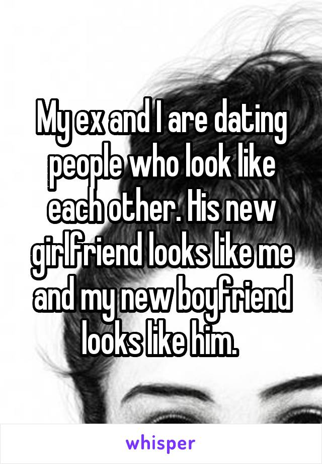 My ex boyfriend is dating someone who looks like me