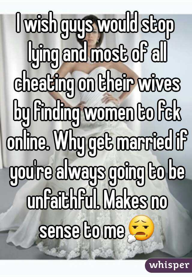 why do guys lie to their wives