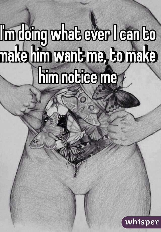 How Do I Make Him Want Me