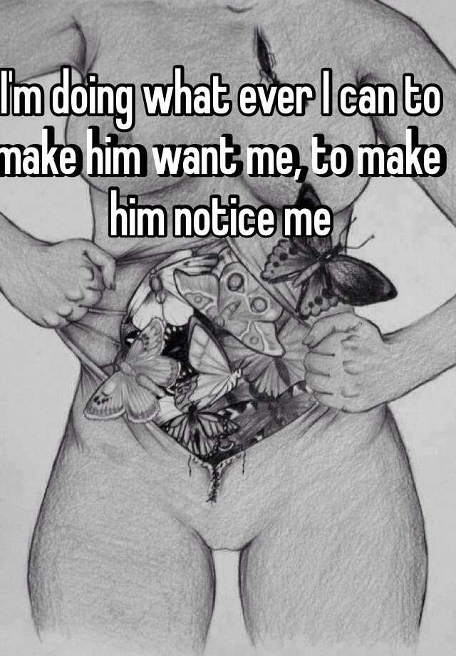 what will make him want me