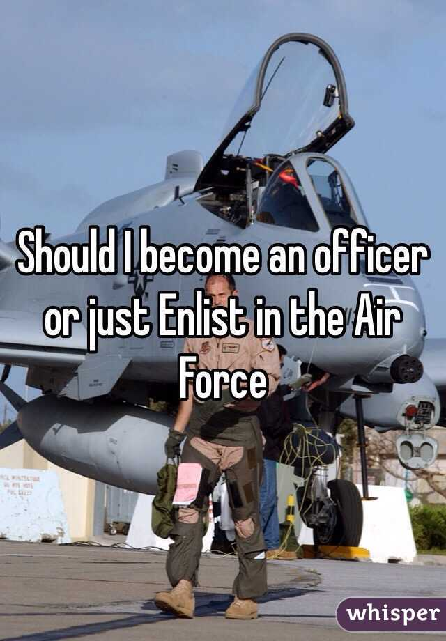 Should I become an officer or just Enlist in the Air Force