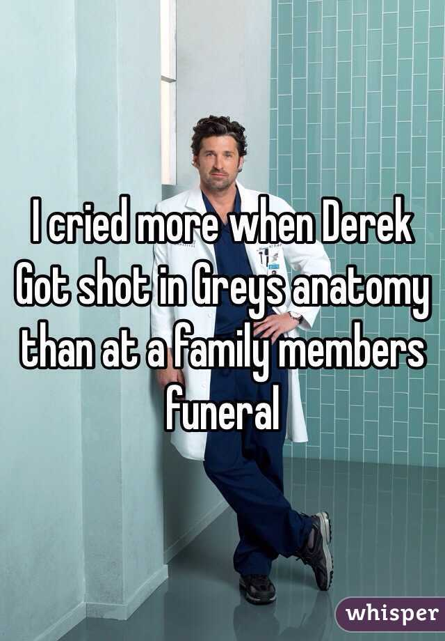 I cried more when Derek Got shot in Greys anatomy than at a family members funeral