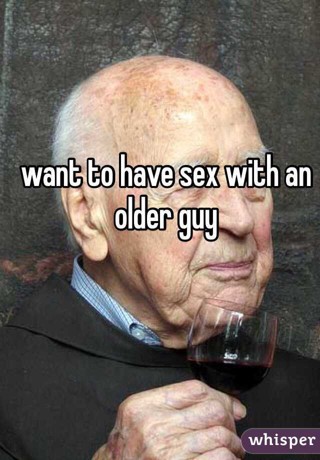want to have sex with an older guy