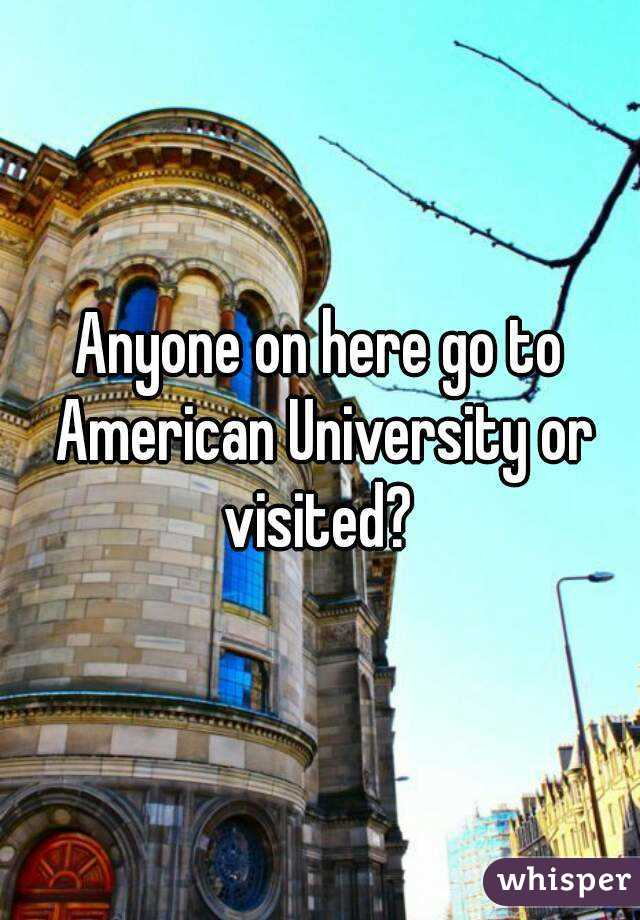 Anyone on here go to American University or visited?