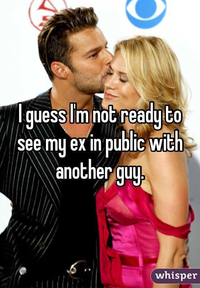 I guess I'm not ready to see my ex in public with another guy.