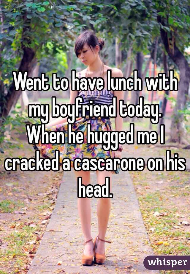 Went to have lunch with my boyfriend today.  When he hugged me I cracked a cascarone on his head.