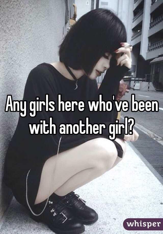 Any girls here who've been with another girl?