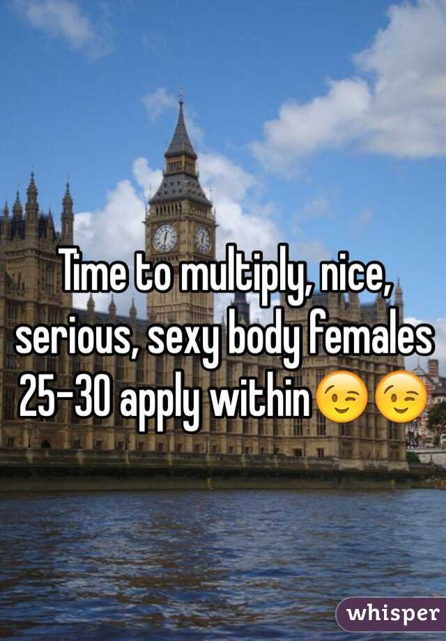 Time to multiply, nice, serious, sexy body females 25-30 apply within😉😉