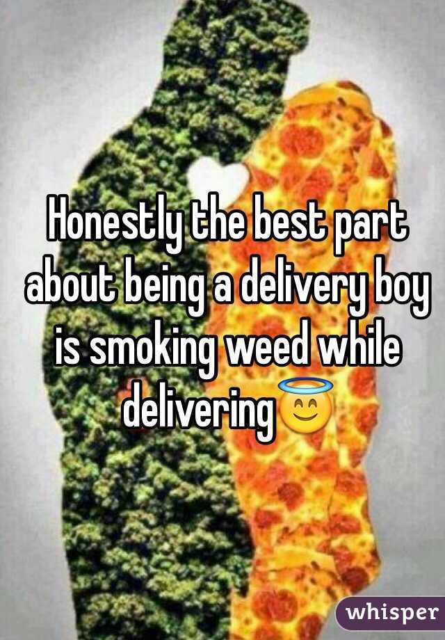 Honestly the best part about being a delivery boy is smoking weed while delivering😇