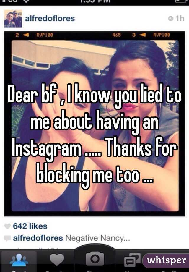 Dear bf , I know you lied to me about having an Instagram ..... Thanks for blocking me too ...