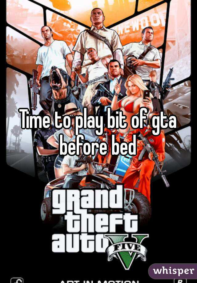 Time to play bit of gta before bed