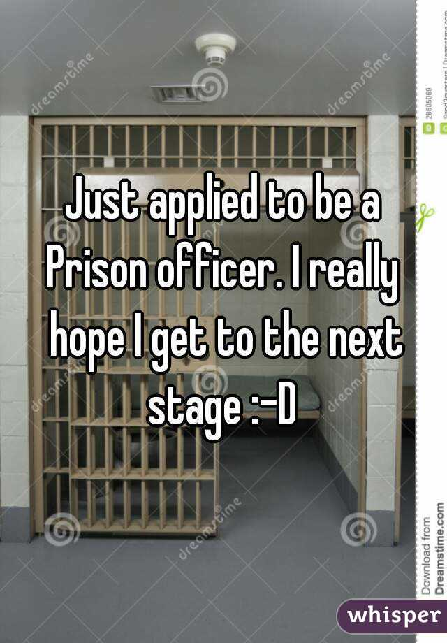 Just applied to be a Prison officer. I really hope I get to the next stage :-D