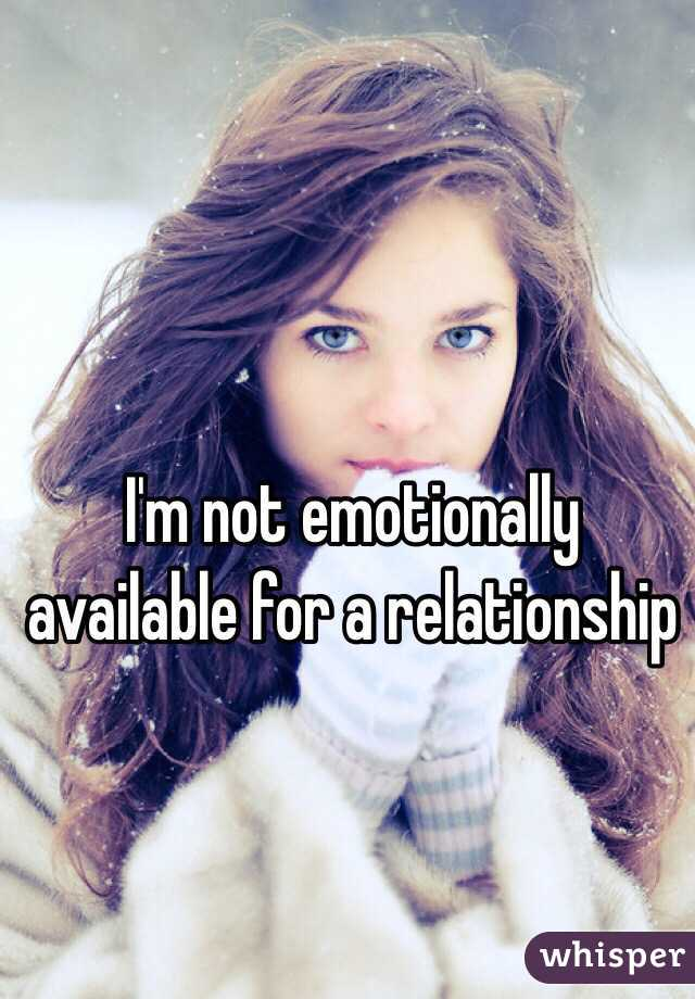 I'm not emotionally available for a relationship