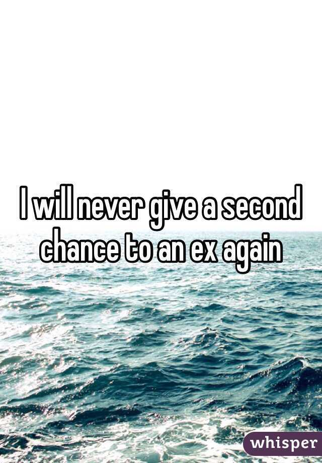 I will never give a second chance to an ex again