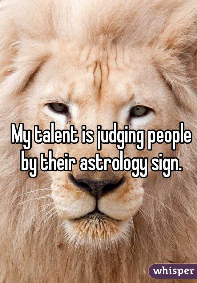 My talent is judging people by their astrology sign.