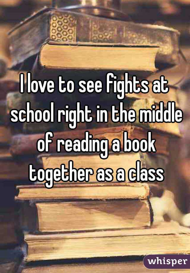 I love to see fights at school right in the middle of reading a book together as a class
