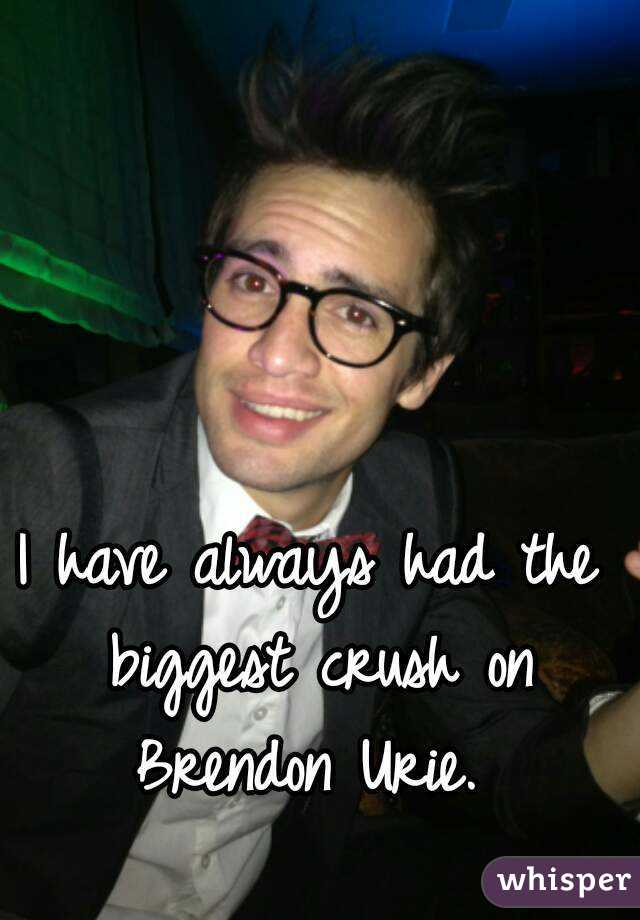 I have always had the biggest crush on Brendon Urie.
