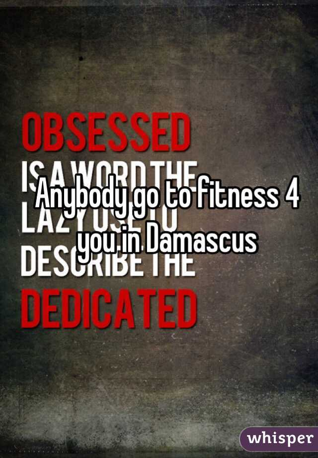 Anybody go to fitness 4 you in Damascus