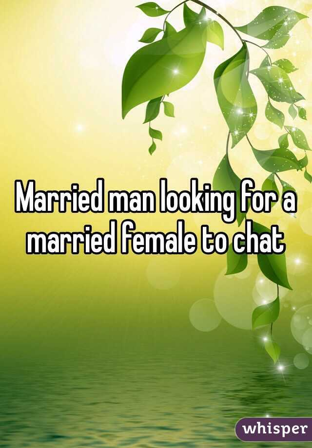 Married man looking for a married female to chat