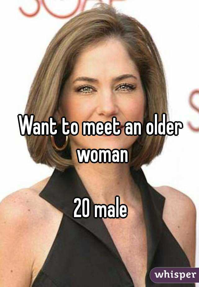 Want to meet an older woman  20 male