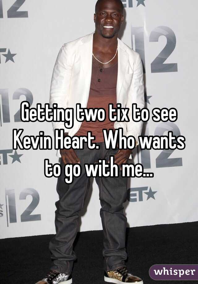 Getting two tix to see Kevin Heart. Who wants to go with me...