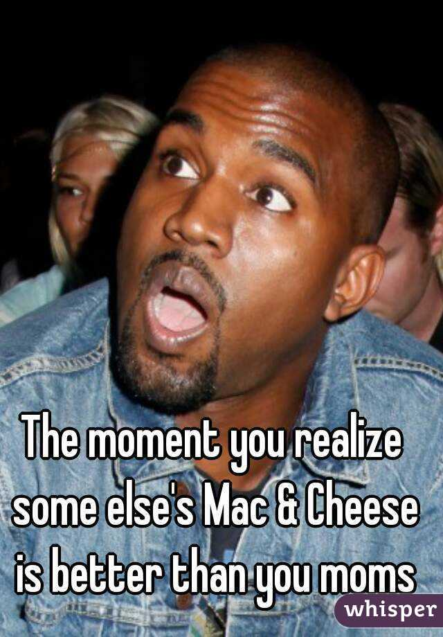 The moment you realize some else's Mac & Cheese is better than you moms