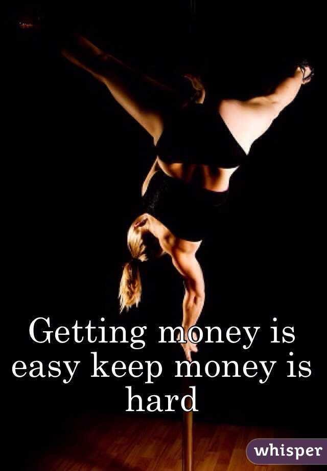 Getting money is easy keep money is hard