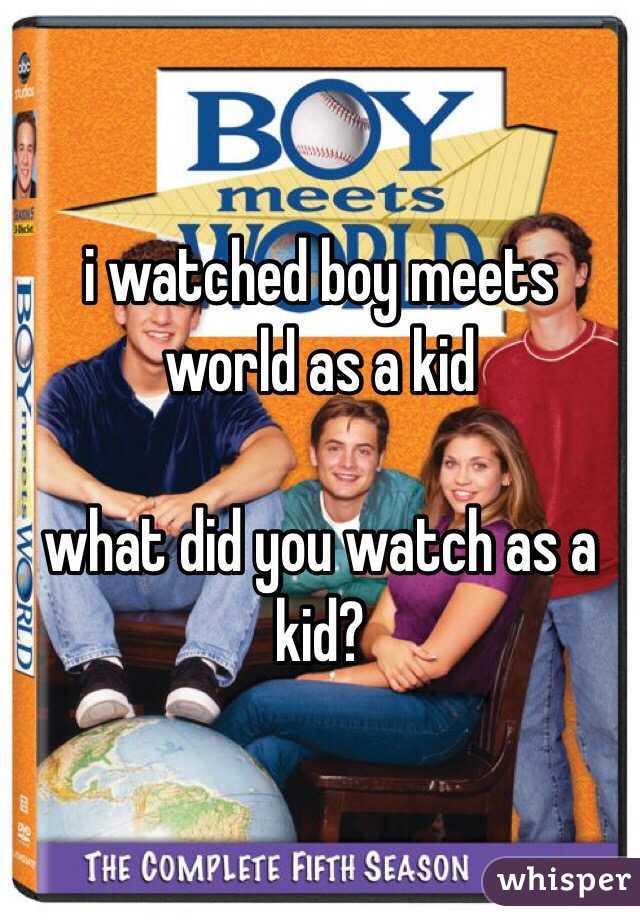 i watched boy meets world as a kid  what did you watch as a kid?