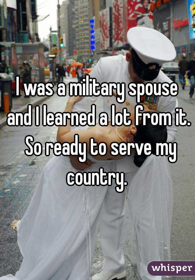 I was a military spouse and I learned a lot from it.  So ready to serve my country.