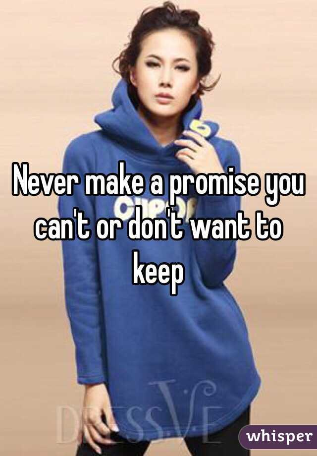 Never make a promise you can't or don't want to keep