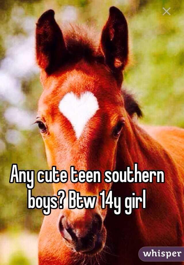 Any cute teen southern boys? Btw 14y girl