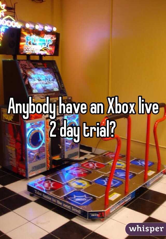 Anybody have an Xbox live 2 day trial?