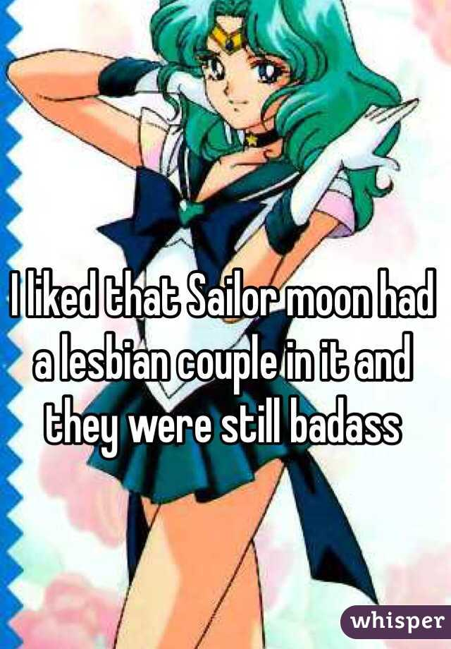 I liked that Sailor moon had a lesbian couple in it and they were still badass