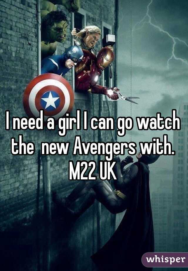 I need a girl I can go watch the  new Avengers with. M22 UK